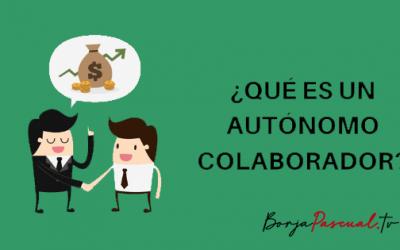 ¿Qué es un autónomo colaborador?