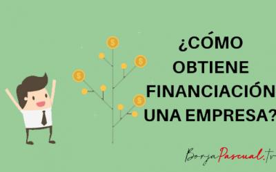 ¿Cómo obtiene financiación una empresa?
