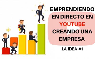 Emprendiendo en directo – Capítulo 1: Las ideas