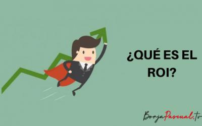 ¿Qué es el ROI? El retorno de la inversión