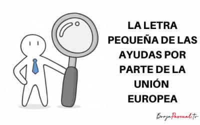 La letra pequeña en las ayudas de la Unión Europea