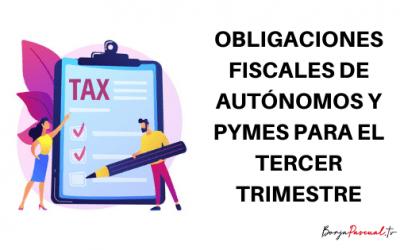 Obligaciones fiscales para autónomos y pymes en el tercer trimestre